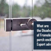 What are the Disadvantages of Frameless porch enclosures.